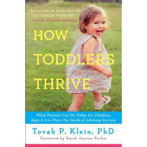 How Toddlers Thrive: What Parents Can Do Today for Children Ages 2-5 to Plant the Seeds of Lifelong Success by Tovah P Klein, 9781476735146