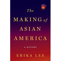 The Making of Asian America: A History by Erika Lee, 9781476739403