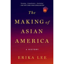 The Making of Asian America: A History by Erika Lee, 9781476739410