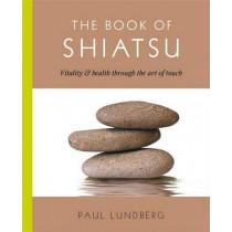 The Book of Shiatsu: Vitality & Health Through the Art of Touch by Paul Lundberg, 9781476765266