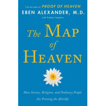The Map of Heaven: How Science, Religion, and Ordinary People Are Proving the Afterlife by Eben Alexander, 9781476766409