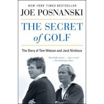 The Secret of Golf: The Story of Tom Watson and Jack Nicklaus by Joe Posnanski, 9781476766447
