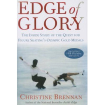Edge of Glory: The Inside Story of the Quest for Figure Skatings Olympic Gold Medals by Christine Brennan, 9781476771960