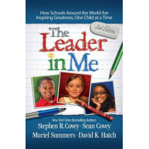 The Leader in Me: How Schools Around the World Are Inspiring Greatness, One Child at a Time by Stephen R. Covey, 9781476772189
