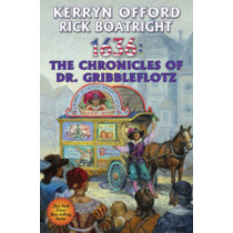 1636: THE CHRONICLES OF DR. GRIBBLEFLOTZ by Kerryn Offord, 9781476781600