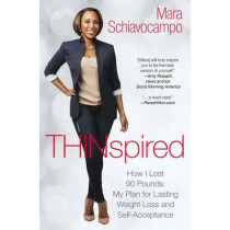 Thinspired: How I Lost 90 Pounds -- My Plan for Lasting Weight Loss and Self-Acceptance by Mara Schiavocampo, 9781476784069