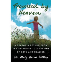 Promised by Heaven: A Doctor's Return from the Afterlife to a Destiny of Love and Healing by Mary Helen Hensley, 9781476786209