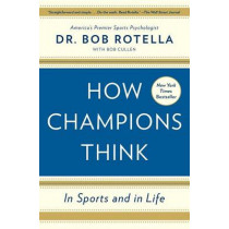 How Champions Think: In Sports and in Life by Dr. Bob Rotella, 9781476788647