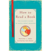 How to Read a Book: The Classic Guide to Intelligent Reading by Mortimer J Adler, 9781476790152