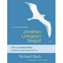 Jonathan Livingston Seagull: The Complete Edition by Richard Bach, 9781476793313