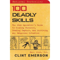 100 Deadly Skills: The SEAL Operative's Guide to Eluding Pursuers, Evading Capture, and Surviving Any Dangerous Situation by Clint Emerson, 9781476796055
