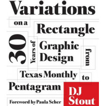 Variations on a Rectangle: Thirty Years of Graphic Design from Texas Monthly to Pentagram by D. J. Stout, 9781477303627