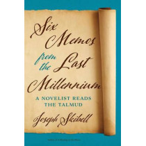Six Memos from the Last Millennium: A Novelist Reads the Talmud by Joseph Skibell, 9781477307342