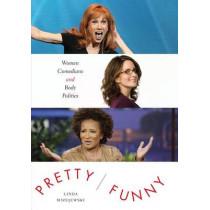 Pretty/Funny: Women Comedians and Body Politics by Linda Mizejewski, 9781477307601