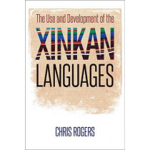 The Use and Development of the Xinkan Languages by Chris Rogers, 9781477308318