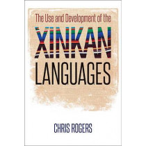 The Use and Development of the Xinkan Languages by Chris Rogers, 9781477308325