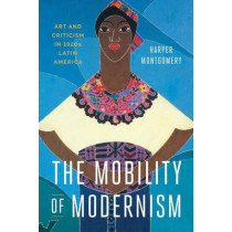 The Mobility of Modernism: Art and Criticism in 1920s Latin America by Harper Montgomery, 9781477312544