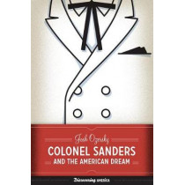 Colonel Sanders and the American Dream by Josh Ozersky, 9781477314753