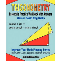 Trigonometry Essentials Practice Workbook with Answers: Master Basic Trig Skills: Improve Your Math Fluency Series by Chris McMullen Ph D, 9781477497784