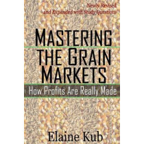 Mastering the Grain Markets: How Profits Are Really Made by Elaine Kub, 9781477582961