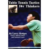 Table Tennis Tactics for Thinkers by Larry Hodges, 9781477643785