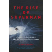 The Rise of Superman: Decoding the Science of Ultimate Human Performance by Steven Kotler, 9781477800836