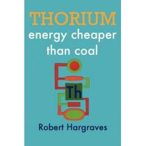 Thorium: energy cheaper than coal by Robert Hargraves, 9781478161295