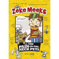 Zeke Meeks vs the Pain-in-the-Neck Pets by ,D.L. Green, 9781479538096