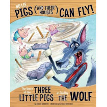 No Lie, Pigs (and Their Houses) Can Fly!: The Story of the Three Little Pigs as Told by the Wolf by Jessica Gunderson, 9781479586257
