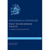 What 'Isa ibn Hisham Told Us: or, A Period of Time, Volume One by Muhammad Al-Muwaylihi, 9781479813889