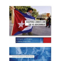 Diaspora Lobbies and the US Government: Convergence and Divergence in Making Foreign Policy by Josh DeWind, 9781479818761