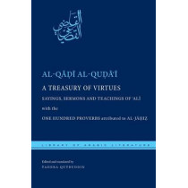 A Treasury of Virtues: Sayings, Sermons, and Teachings of 'Ali, with the One Hundred Proverbs attributed to al-Jahiz by Al-Qadi Al-Quda, 9781479826551