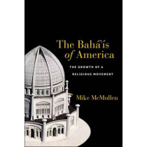 The Baha'is of America: The Growth of a Religious Movement by Mike McMullen, 9781479851522