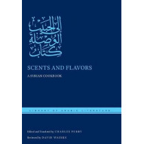 Scents and Flavors: A Syrian Cookbook by Charles Perry, 9781479856282
