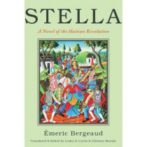 Stella: A Novel of the Haitian Revolution by Emeric Bergeaud, 9781479866847
