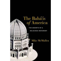 The Baha'is of America: The Growth of a Religious Movement by Mike McMullen, 9781479869053
