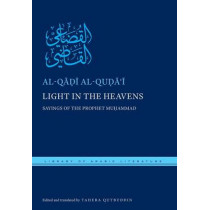 Light in the Heavens: Sayings of the Prophet Muhammad by Tahera Qutbuddin, 9781479871469
