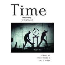 Time: A Vocabulary of the Present by Joel Burges, 9781479874842