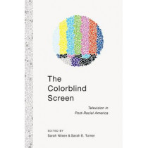 The Colorblind Screen: Television in Post-Racial America by Sarah E. Turner, 9781479891535