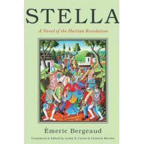 Stella: A Novel of the Haitian Revolution by Emeric Bergeaud, 9781479892402