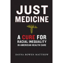 Just Medicine: A Cure for Racial Inequality in American Health Care by Dayna Bowen Matthew, 9781479896738