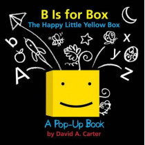B Is for Box -- The Happy Little Yellow Box: A Pop-Up Book by David A Carter, 9781481402958