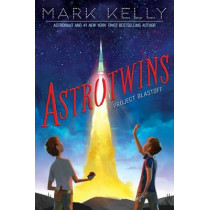 Astrotwins -- Project Blastoff by Mark Kelly, 9781481415460