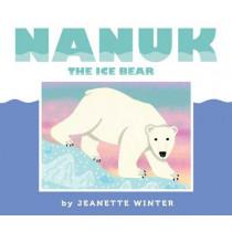Nanuk the Ice Bear by Jeanette Winter, 9781481446679
