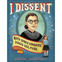 I Dissent: Ruth Bader Ginsburg Makes Her Mark by Debbie Levy, 9781481465595