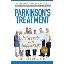 Parkinson's Treatment: 10 Secrets to a Happier Life by Michael S Okun MD, 9781481854993