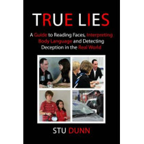 True Lies: A Guide to Reading Faces, Interpreting Body Language and Detecting Deception in the Real World by Stu Dunn, 9781481940177