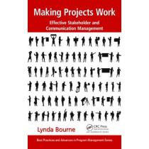Making Projects Work: Effective Stakeholder and Communication Management by Dr. Lynda Bourne, 9781482206661