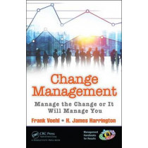 Change Management: Manage the Change or It Will Manage You by Frank Voehl, 9781482214185