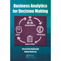 Business Analytics for Decision Making by Steven Orla Kimbrough, 9781482221763